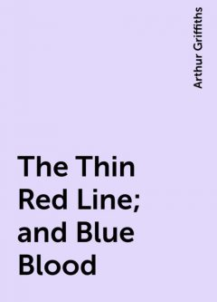 The Thin Red Line; and Blue Blood, Arthur Griffiths