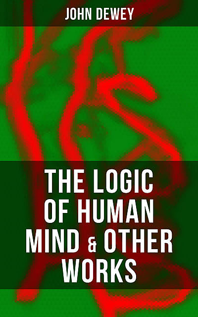 The Logic of Human Mind & Other Works, John Dewey