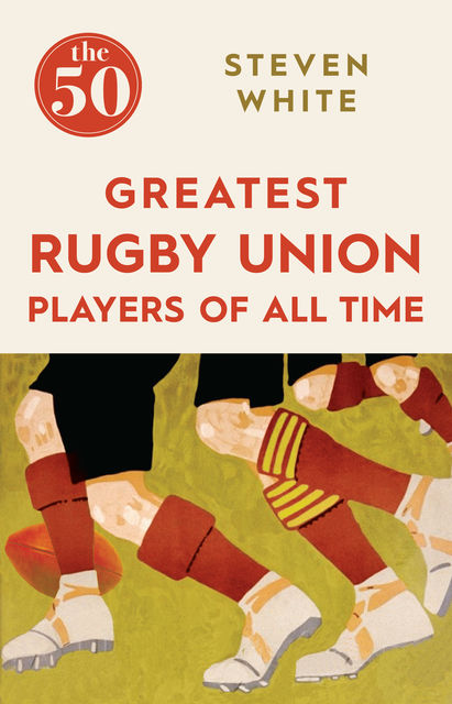The 50 Greatest Rugby Union Players of All Time, Steven White