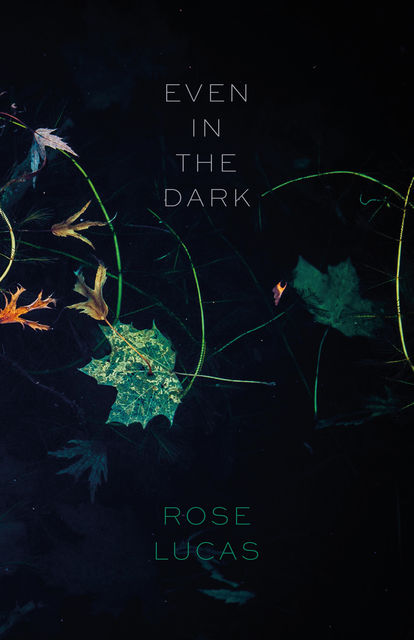 Even in the Dark, Rose Lucas