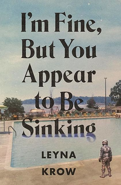 I'm Fine, But You Appear to Be Sinking, Leyna Krow