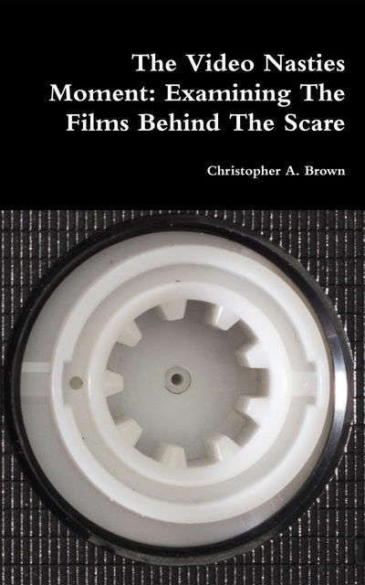 The Video Nasties Moment: Examining the Films Behind the Scare,