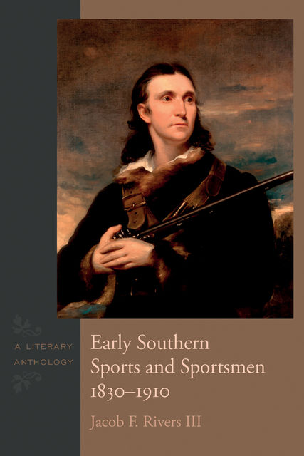 Early Southern Sports and Sportsmen, 1830–1910, III, Jacob F.Rivers