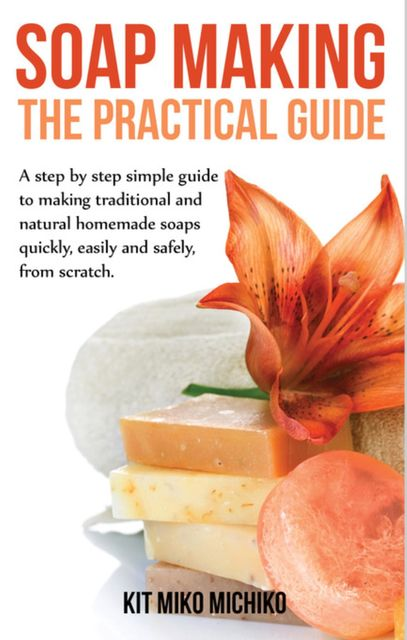 Soap making: The practical guide, Kit Miko Michiko