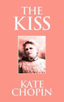 The Kiss, Kate Chopin