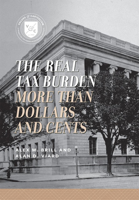 The Real Tax Burden, Alan D. Viard, Alex M. Brill