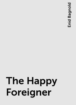 The Happy Foreigner, Enid Bagnold