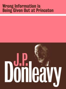 Wrong Information is Being Given Out at Princeton, J.P.Donleavy