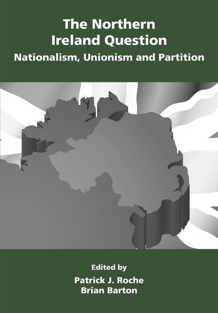 The Northern Ireland Question: Nationalism, Unionism and Partition, Patrick Roche