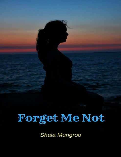 Forget Me Not, Shala Mungroo