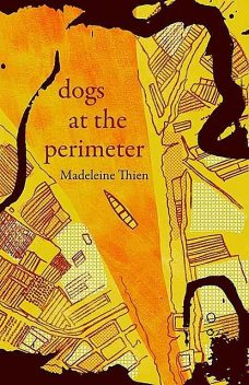 Dogs at the Perimeter, Madeleine Thien