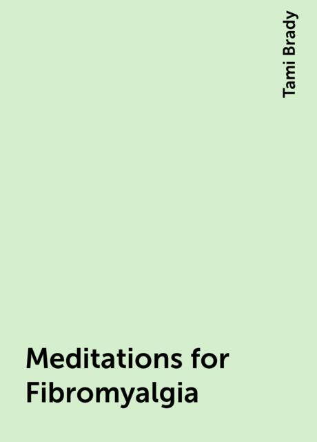 Meditations for Fibromyalgia, Tami Brady