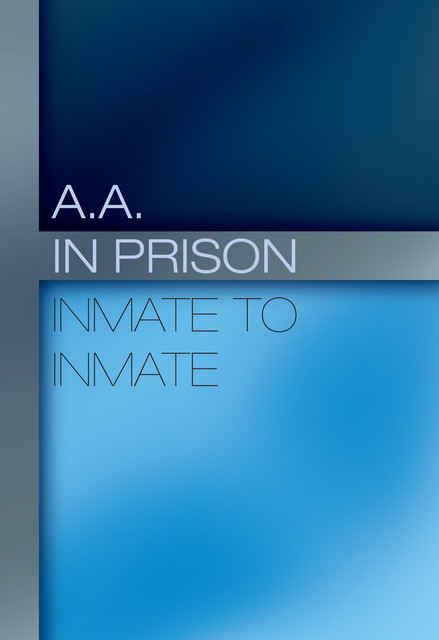 A.A. in Prison: Inmate to Inmate,