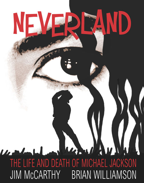 Neverland: The Life & Death of Michael Jackson, Brian Williamson, Jim McCarthy