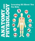 Anatomy And Physiology: Learning All About You For Kids, Speedy Publishing LLC