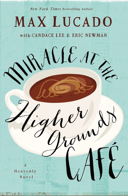 Miracle at the Higher Grounds Cafe, Max Lucado