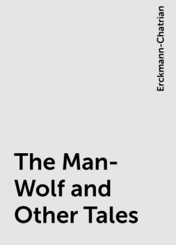 The Man-Wolf and Other Tales, Erckmann-Chatrian