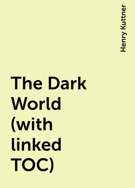 The Dark World (with linked TOC), Henry Kuttner