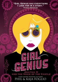 Girl Genius – Agatha H and the Voice of the Castle (Book Three), Kaja Foglio, Phil Foglio