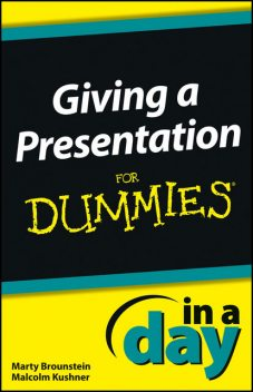 Giving a Presentation In a Day For Dummies, Marty Brounstein, Malcolm Kushner