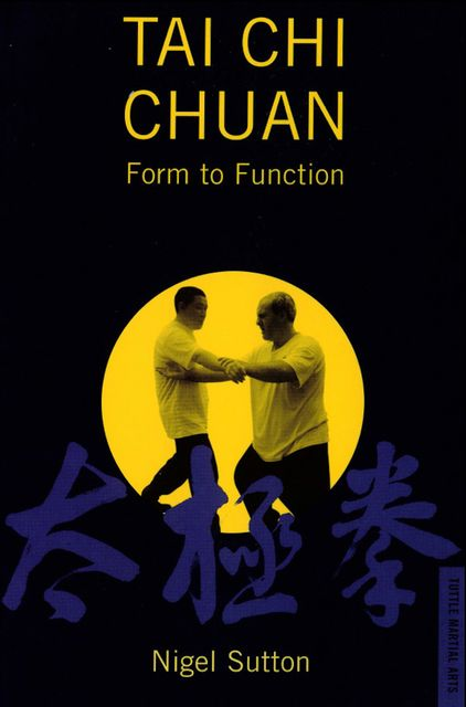 Tai Chi Chuan Form to Function, Nigel Sutton