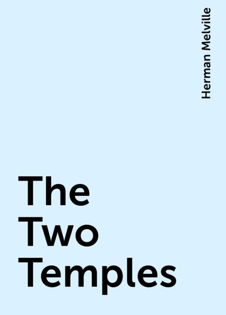 The Two Temples, Herman Melville