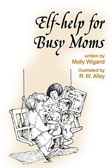 Elf-help for Busy Moms, Molly Wigand