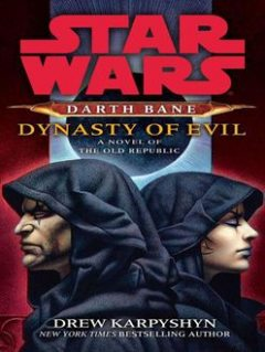 Star Wars: Darth Bane III: Dynasty of Evil: A Novel of the Old Republic, Drew Karpyshyn