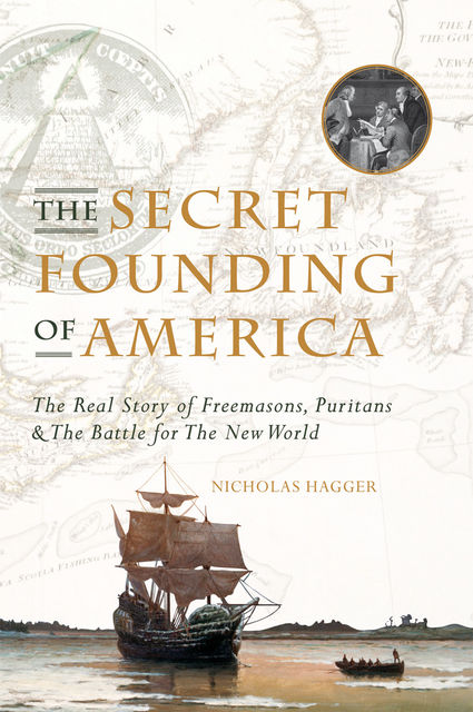 The Secret Founding of America: The Real Story of Freemasons, Puritans, and the Battle for the New World, Nicholas Hagger