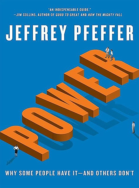 Power: Why Some People Have Itand Others Don't, Jeffrey Pfeffer