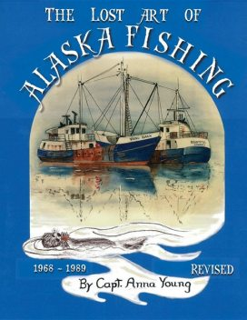 The Lost Art of Alaska Fishing, Anna Young