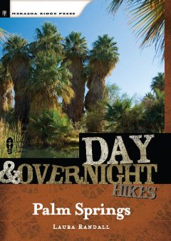 Day and Overnight Hikes: Palm Springs, Laura Randall