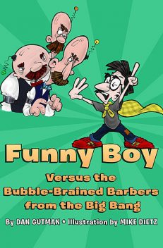 Funny Boy Versus the Bubble-Brained Barbers from the Big Bang, Dan Gutman