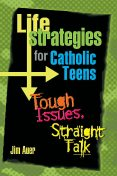 Life Strategies for Catholic Teens, Jim Auer