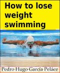 How to lose weight swimming, Pedro Hugo García Peláez