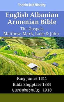English Albanian Armenian Bible – The Gospels II – Matthew, Mark, Luke & John, TruthBeTold Ministry