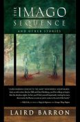 The Imago Sequence and Other Stories, Laird Barron