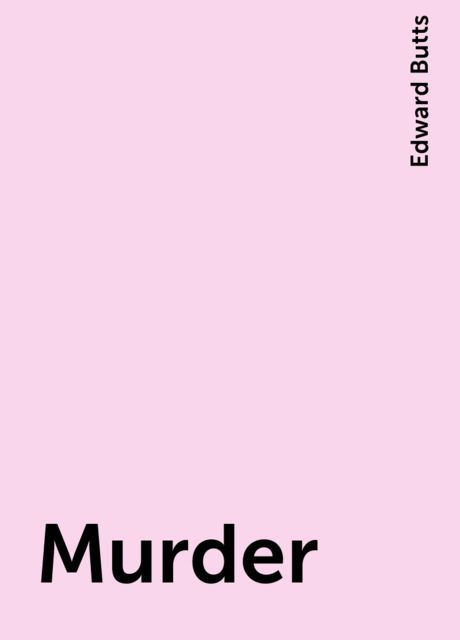 Murder, Edward Butts