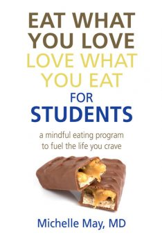 Eat What You Love, Love What You Eat for Students, Michelle May