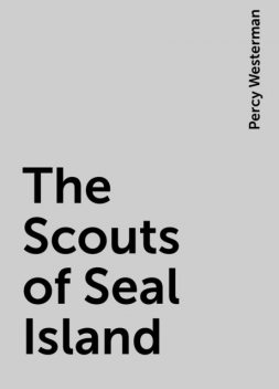 The Scouts of Seal Island, Percy Westerman