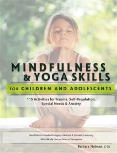Mindfulness & Yoga Skills for Children and Adolescents, Barbara Neiman Otr
