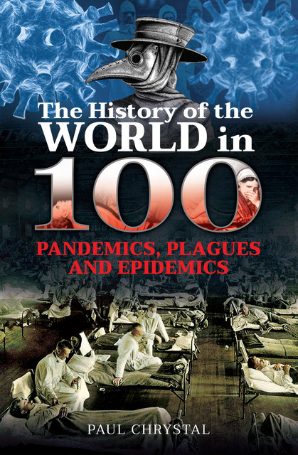 The History of the World in 100 Pandemics, Plagues and Epidemics, Paul Chrystal