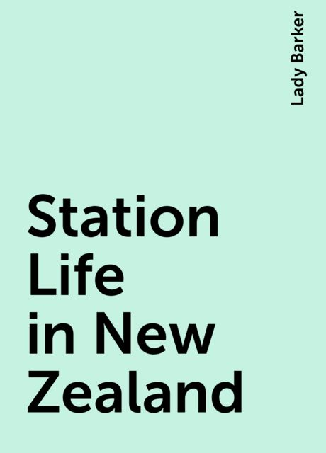 Station Life in New Zealand, Lady Barker