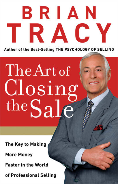 The Art of Closing the Sale, Brian Tracy