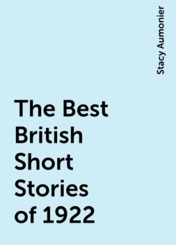 The Best British Short Stories of 1922, Stacy Aumonier