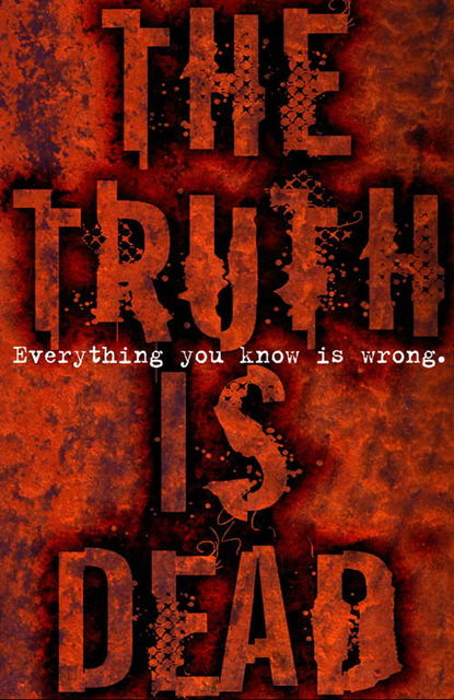 The Truth is Dead, Anthony McGowan, Eleanor Updale, Frank Cottrell Boyce, Linda Newbery, Mal Peet, Marcus Sedgwick, Matt Whyman, Philip Ardagh