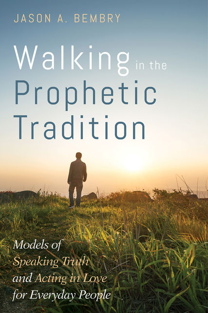 Walking in the Prophetic Tradition, Jason A. Bembry