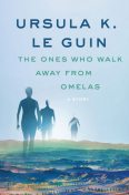 The Ones Who Walk Away from Omelas, Ursula Le Guin