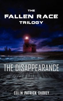 Book I: The Disappearance (The Fallen Race Trilogy), Colin Patrick Garvey