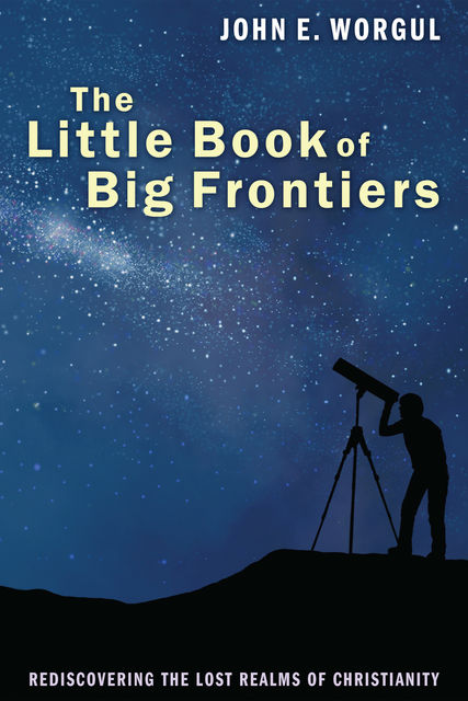 The Little Book of Big Frontiers, John E. Worgul